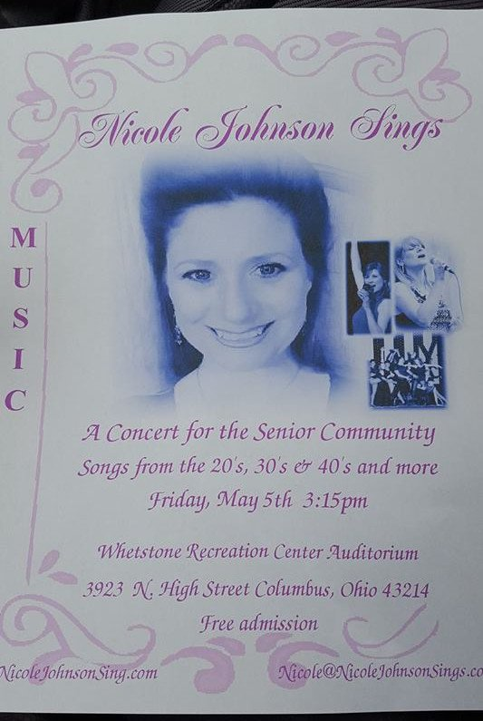 Nicole Johnson Sings A concert for the Senior Community Songs from the 20's, 30's & 40's and more Friday, May 5th 3:15pm Whetstone Recreation Center Auditorium 3923 N. Hight Street Columbus, Ohio 43214 Free admission